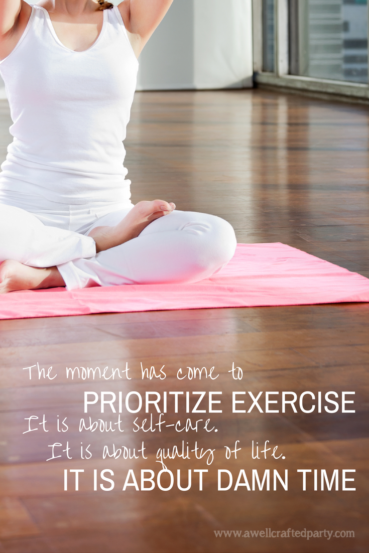 Prioritize Exercise // A Well Crafted Party— Life is a party, celebrate it!